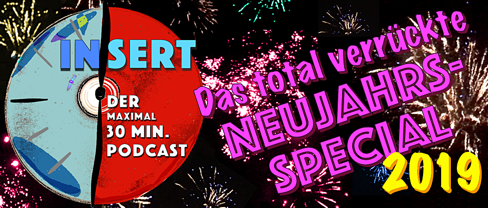 INSERT Folge 13: Das NEUJAHRS-Special 2019